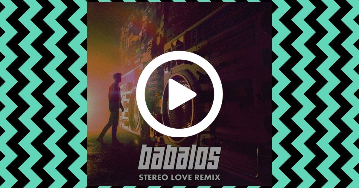 Listen to Babalos - Stereo Love Remix | Music Blobs