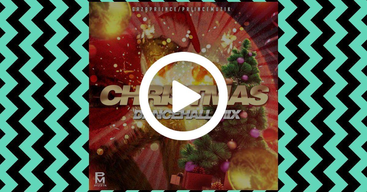 Listen to GazaPriince Christmas Dancehall Mix 2018 [Vybz